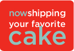 Now shipping your favorite cake